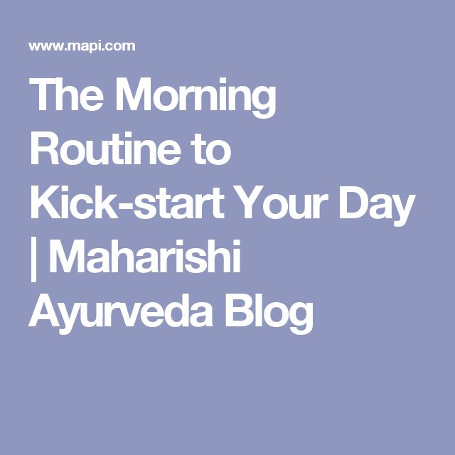 The Morning Routine to Kick-start Your Day   Maharishi Ayurveda Blog