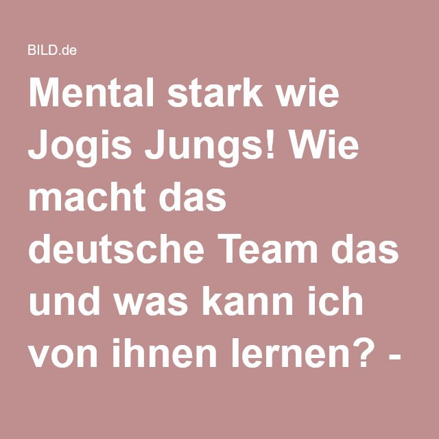 Mental stark wie Jogis Jungs! Wie macht das deutsche Team das und was kann ich von ihnen lernen? - Ratgeber - Bild.de