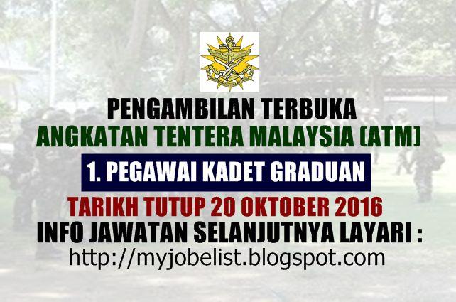 Jawatan Kosong di Angkatan Tentera Malaysia (ATM) - 20 Oktober 2016  PENGAMBILAN CALON YANG BERKELAYAKAN LEPASAN IJAZAH SEBAGAI PEGAWAI KADET GRADUAN 2017 DI DALAM SKIM PERKHIDMATAN PEGAWAI ANGKATAN TENTERA MALAYSIA. Angkatan Tentera Malaysia (ATM) mempelawa warganegara Malaysia yang berkelayakan Ijazah Sarjana Muda (Kepujian) untuk berkhidmat sebagai Pegawai dalam Perkhidmatan Tentera Darat Malaysia (TDM) Tentera Laut Diraja Malaysia (TLDM) dan Tentera Udara Diraja Malaysia (TUDM).Jawatan…