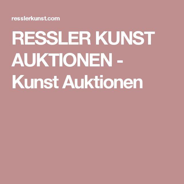 RESSLER KUNST AUKTIONEN - Kunst Auktionen