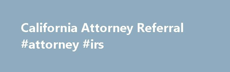 California Attorney Referral #attorney #irs http://answer.nef2.com/california-attorney-referral-attorney-irs/  # Use Our State Bar Certified Lawyer Referral Service Find a Lawyer for the Following Services Attorney Search Network is a State Bar Certified Lawyer Referral Service (#113). Attorney Search Network assists clients in finding pre-screened, qualified, experienced and local Attorneys. Our panel member attorneys are all screened and monitored for legal experience, State Bar Records…