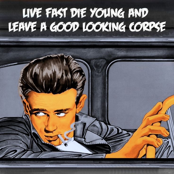 james dean live fast die young and leave a good looking corpse
