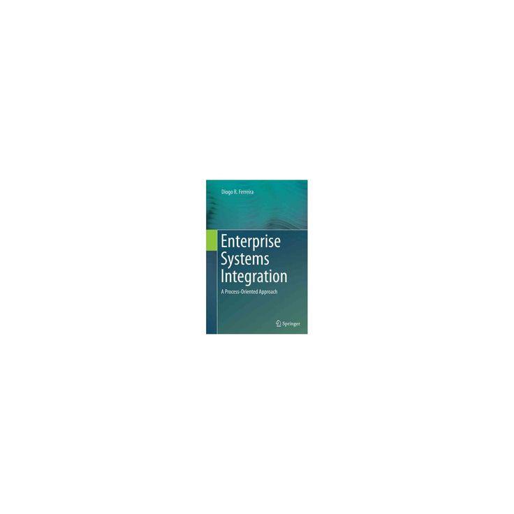 Enterprise Systems Integration : A Process-oriented Approach (Reprint) (Paperback) (Diogo R. Ferreira)