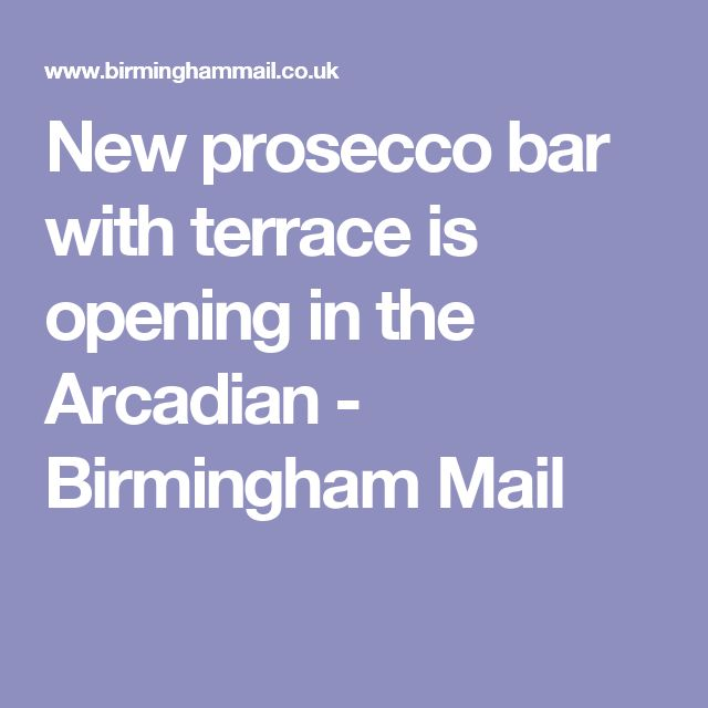 New prosecco bar with terrace is opening in the Arcadian - Birmingham Mail