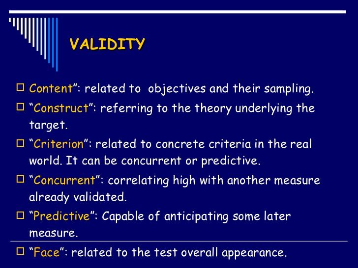 """VALIDITY <ul><li>Content """": related to  objectives and their sampling. </li></ul><ul><li>"""" Construct """": referring to the t..."""