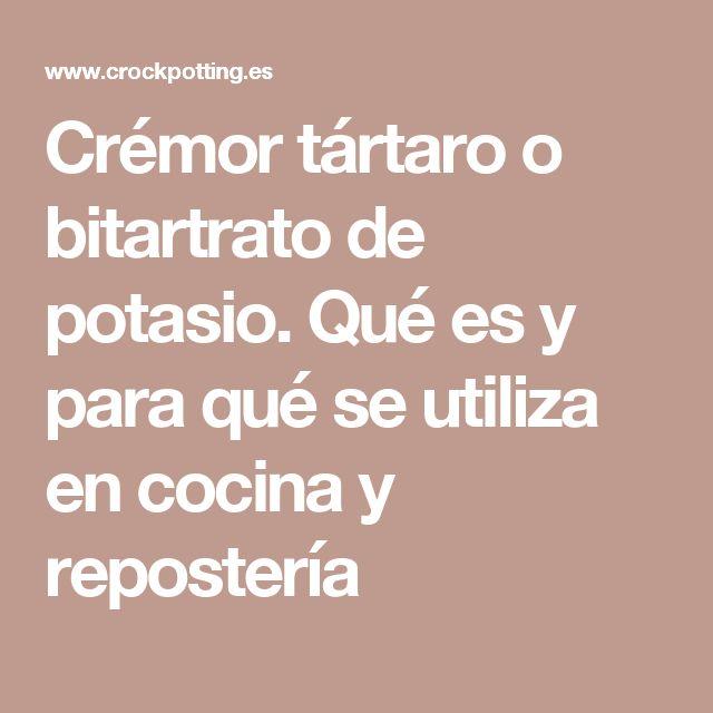 Crémor tártaro o bitartrato de potasio. Qué es y para qué se utiliza en cocina y repostería