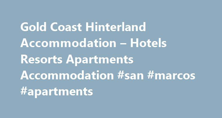 Gold Coast Hinterland Accommodation – Hotels Resorts Apartments Accommodation #san #marcos #apartments http://attorney.nef2.com/gold-coast-hinterland-accommodation-hotels-resorts-apartments-accommodation-san-marcos-apartments/  #gold coast accommodation apartments # Gold Coast Hinterland Accommodation – Hotels Resorts Apartments Accommodation Gold Coast Hinterland Gold Coast Hinterland with lush rainforest, rustic cafes, spectacular views, picturesque wineries and wonderful walks, the…