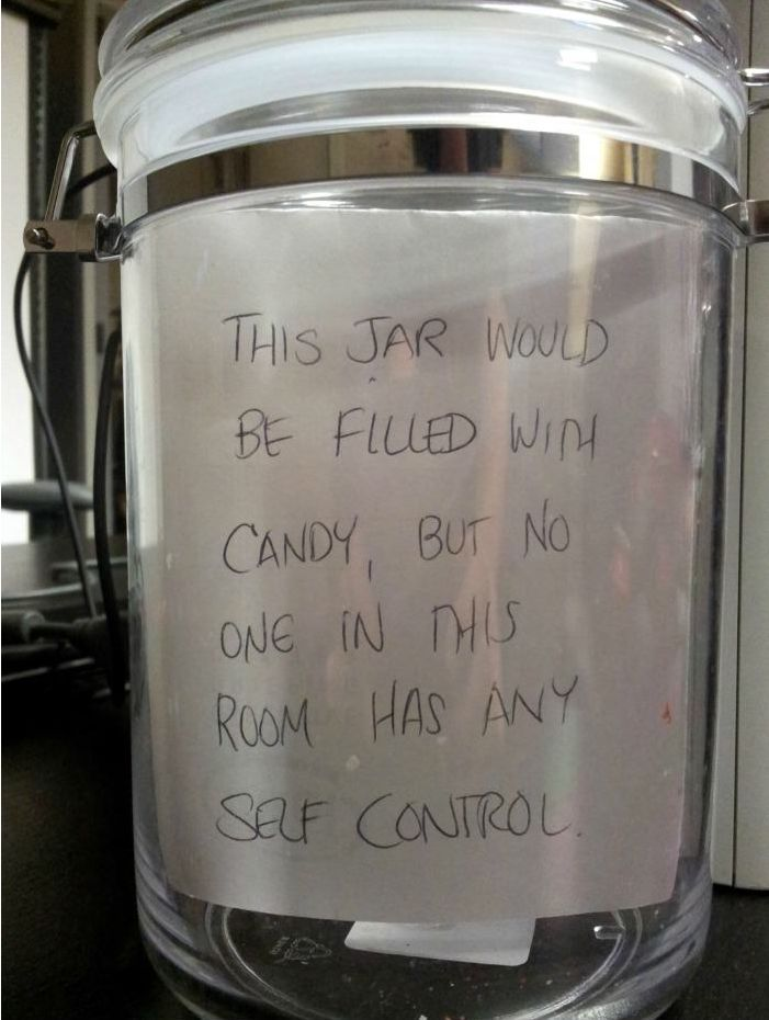 The jar would be filled with candy, but no one in this room has any self control.