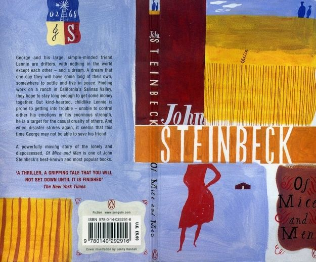 Of Mice and Men by John Steinbeck. It gives new meaning to the American dream, focusing on power and a friendship that will enrage you with jealousy (but in a good way).