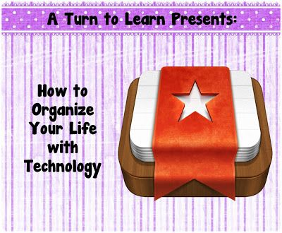 A Turn to Learn: How to Organize Your Life With Technology!
