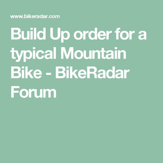 Build Up order for a typical Mountain Bike - BikeRadar Forum
