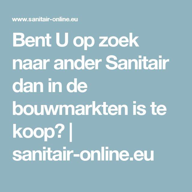 Bent U op zoek naar ander Sanitair dan in de bouwmarkten is te koop?      sanitair-online.eu