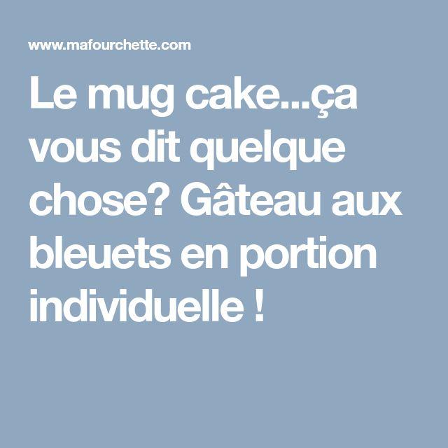 Le mug cake...ça vous dit quelque chose? Gâteau aux bleuets en portion individuelle !
