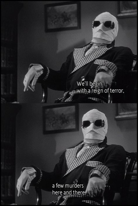 When I rule the world.....this will be the beginning to my first speech lol The Invisible Man (1933)