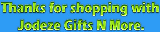 Thanks for shopping with Jodeze Gifts N More for all of your Home and Yard Decor, Gifts for Mom, Gifts for Dad, Gifts for Sister, Gifts for Brother, Handbags, Purses, Makeup, Sports Memorbilia, Sports Collectibles, Glass Collectibles, Collectables, Clothing, Muck Boots, Mens Boots, Womens Boots, Shoes, Jewelry, Wedding Gifts, Baby Gifts, Water Fountains, Water Falls, Fire Pits, Wine Glass Cabinets, Candles, Home Decor, Collectibles, and much more! #SYLink