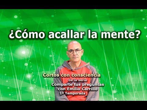 """¿Como acallar a la mente? - Cortos con consciencia de """"Preguntas a Emilio Carrillo"""" - YouTube"""