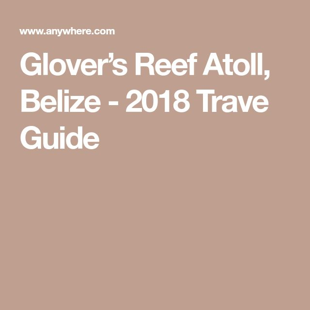 Glover's Reef Atoll, Belize - 2018 Trave Guide