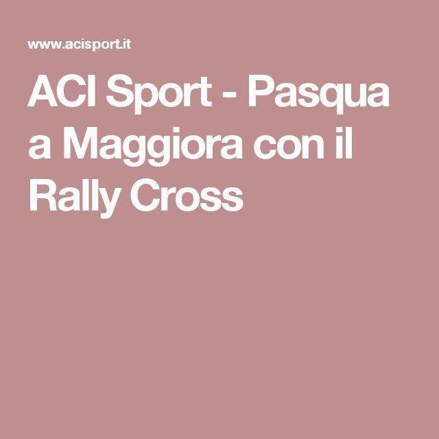 ACI Sport - Pasqua a Maggiora con il Rally Cross