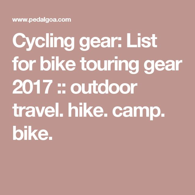 Cycling gear: List for bike touring gear 2017 :: outdoor travel. hike. camp. bike.