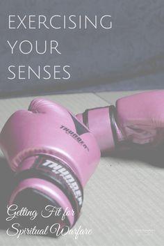 Exercising Your Senses - Getting Fit for Spiritual Warfare Spiritual Warfare | Bible Study | War Room | Prayer