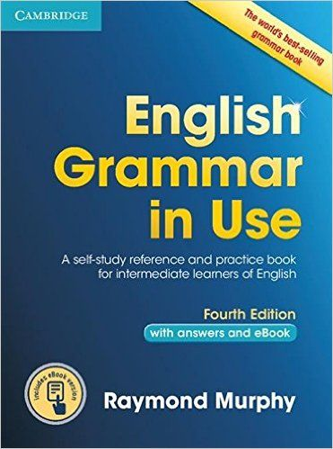 English grammar in use : a self-study reference and practice      book for intermediate learners of English  http://absysnetweb.bbtk.ull.es/cgi-bin/abnetopac01?TITN=545942