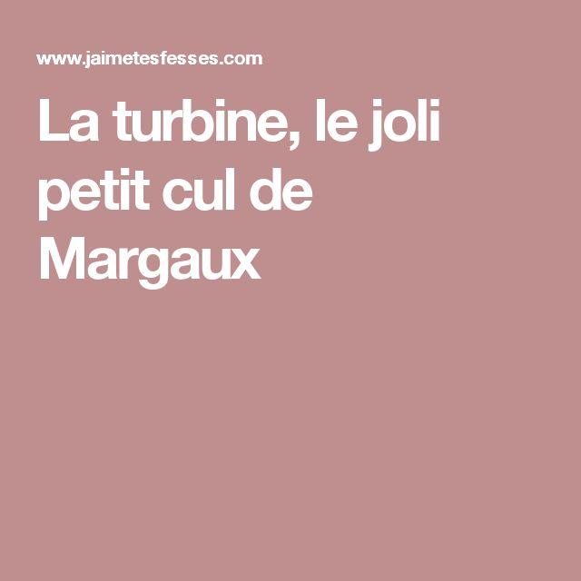 La turbine, le joli petit cul de Margaux