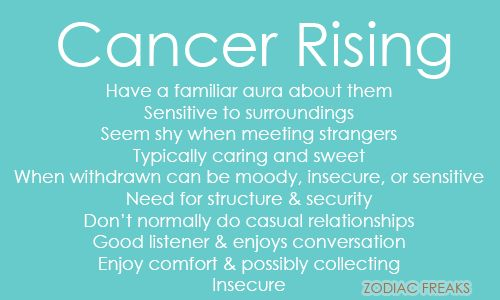 Traits of Cancer Rising/Ascendent. NOTE: This is not the same as the sun sign - aka the day someone is born. Rising Signs change bi-hourly (12 signs over a span of 24 hours) and it is essential to know the time (and place as well as date) of birth in order to calculate. Our Ascendant signifies our outward personality that others, specifically strangers or new people see as well as some of our mannerisms, called our Astrological Mask. It can also have an influence on our childhood. If you do