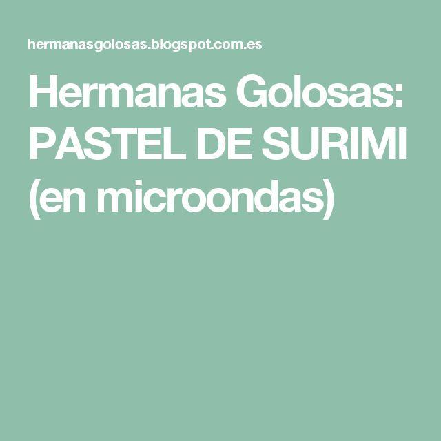 Hermanas Golosas: PASTEL DE SURIMI (en microondas)