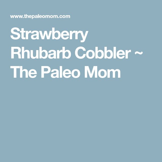 Strawberry Rhubarb Cobbler ~ The Paleo Mom