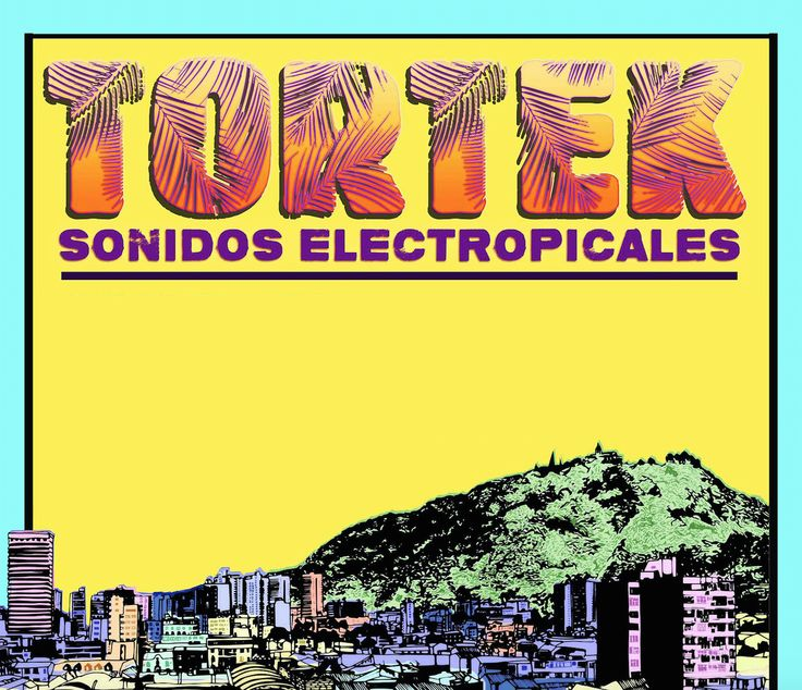 TORTEK: sonidos electropicales, salsa hip hop, muerte y sabrosura