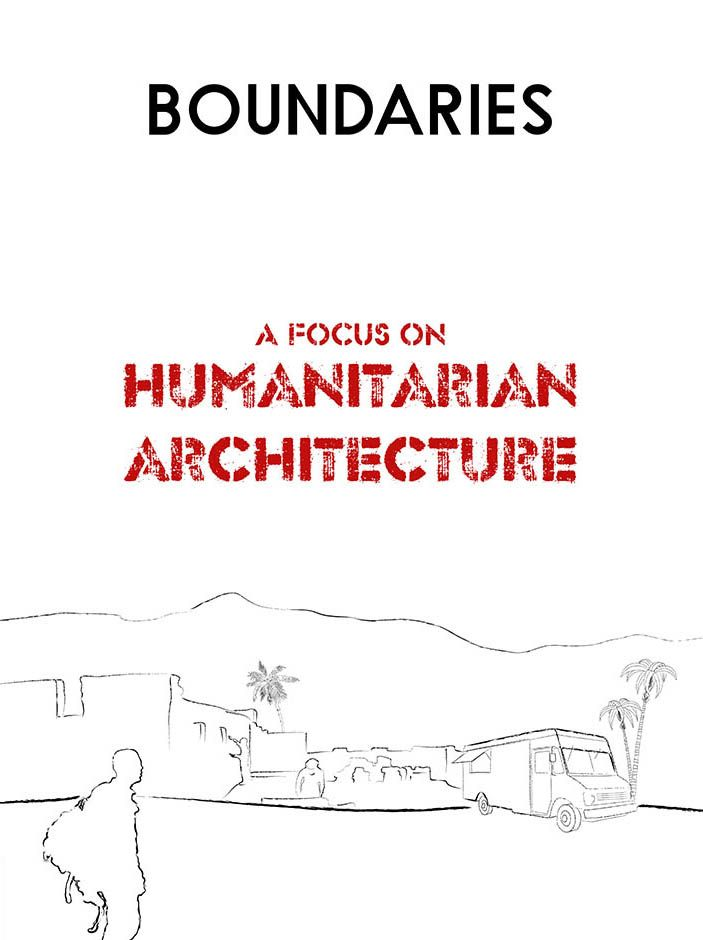 A Focus on Humanitarian Architecture  Boundaries 11  «Cooperation in architecture has many faces. From the glamour of well known brands that create pro-bono projects, taking advantage of the mod cons of technology, using construction techniques in contexts where essential goods are often lacking, to the courageous and perhaps somewhat naive youth who depart for destinations ripped apart by civil war or ethnic persecution, with a dream of social equity...»