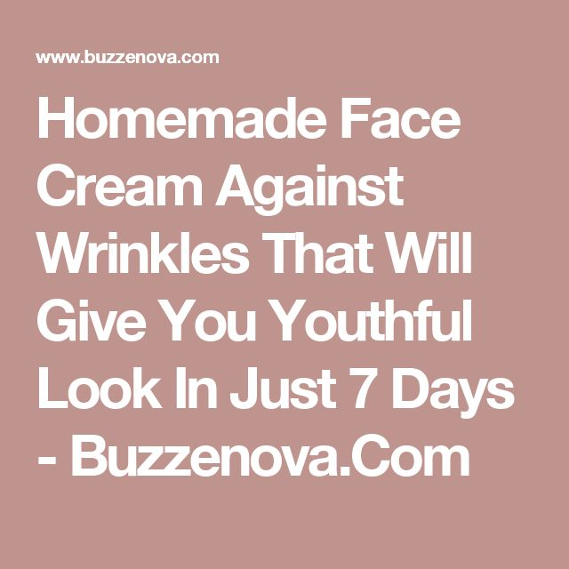 Homemade Face Cream Against Wrinkles That Will Give You Youthful Look In Just 7 Days - Buzzenova.Com