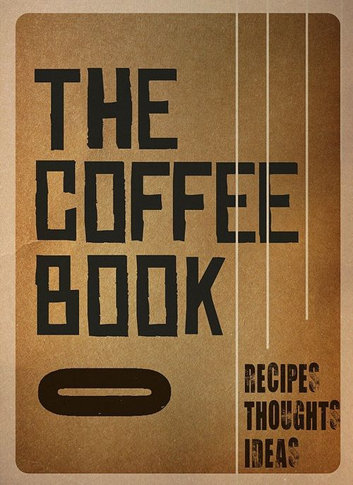 The Coffee Book, Recipes, Thoughts, Ideas