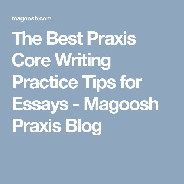 praxis essay strategies The praxis ii: biology: content essays exam measures the subject knowledge of prospective teachers of biology teachers in a secondary school the exam consists of 3 essay questions, and must be completed within one hour.
