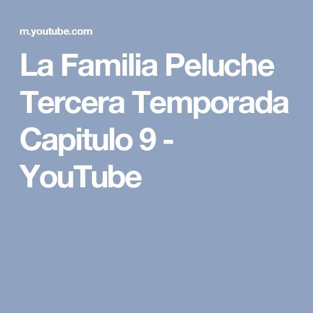 La Familia Peluche Tercera Temporada Capitulo 9 - YouTube