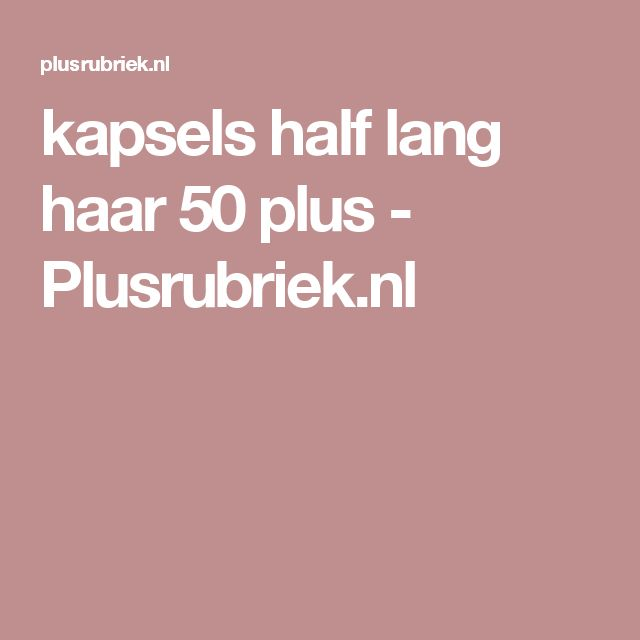 kapsels half lang haar 50 plus - Plusrubriek.nl