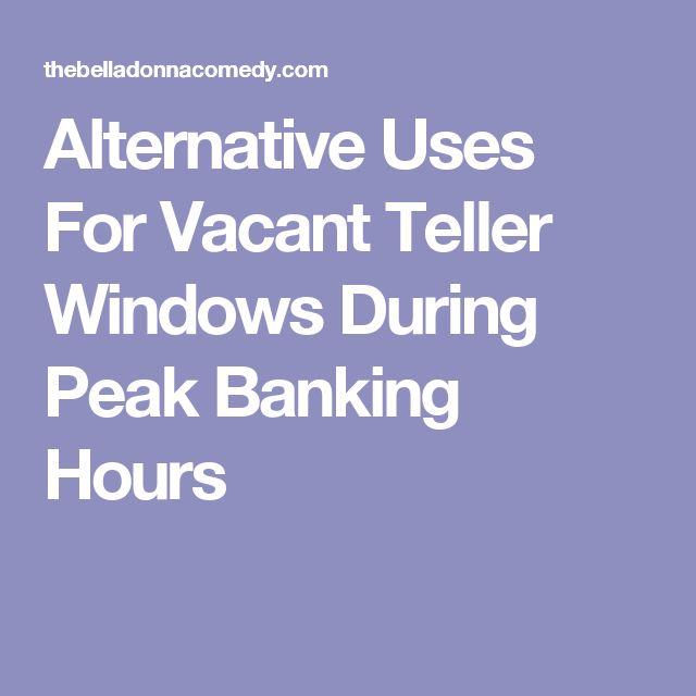 Alternative Uses For Vacant Teller Windows During Peak Banking Hours