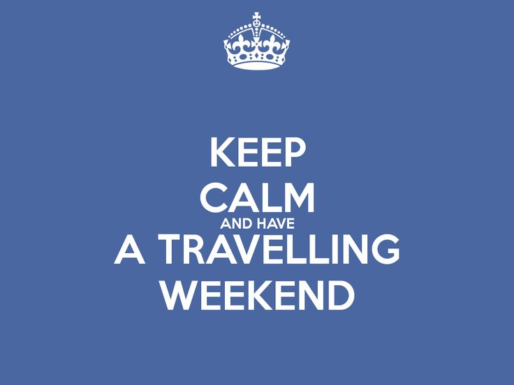 Keep Calm and Have a Travelling Weekend