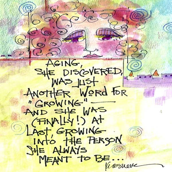 Aging, she discovered, was just another word for growing - and she was (finally!) at last growing into the person she always meant to be...