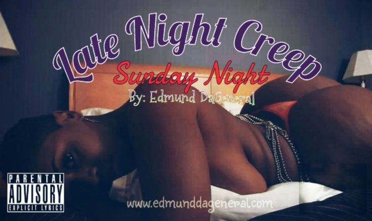 "Late Night Creep - Sunday Night What more can be said about this subject? It is clear that there are many people who do ""creep"" on the low. The question is why? WHY? Is it embedded in people's DNA?..."