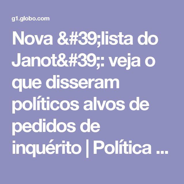 Nova 'lista do Janot': veja o que disseram políticos alvos de pedidos de inquérito | Política / Operação lava jato | G1