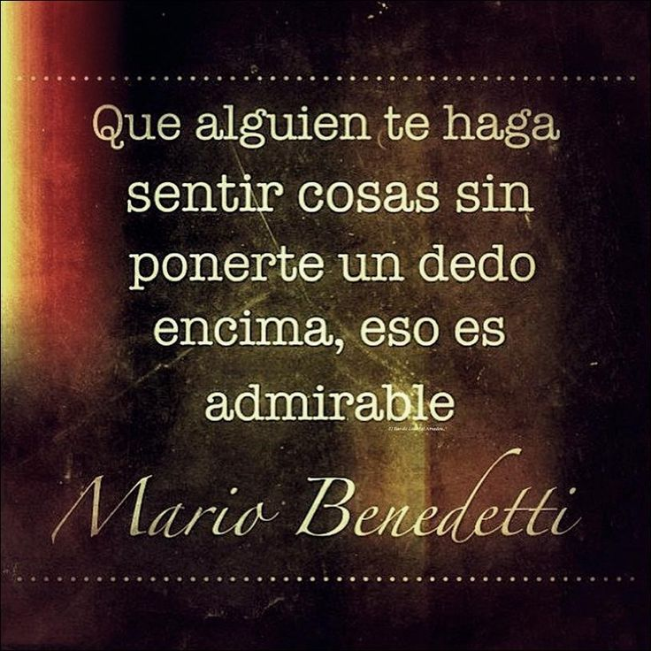 Eso es admirable! ! #palabras #frases #benedetti