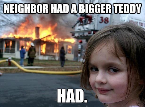 Neighbour had a bigger teddy... :D