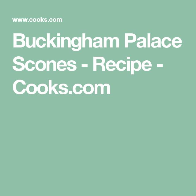 Buckingham Palace Scones - Recipe - Cooks.com