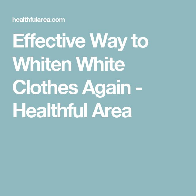 Effective Way to Whiten White Clothes Again - Healthful Area