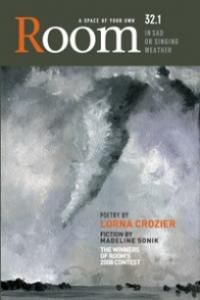 Room Magazine 32.1, In Sad or Singing Weather. Edited by: Clélie Rich. Featuring Michelle Barker, Lorna Crozier, Madeline Sonik. Cover art: Katrina, from below, Carey Ann Schaefer, 2008