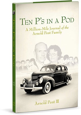 Ten P's in a Pod - A Million-Mile Journal of the Arnold Pent Family by Arnold Pent III