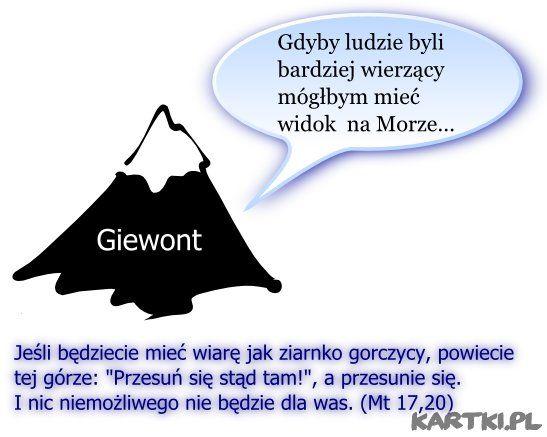 Każdy wierzący może, przenosić góry nad Morze...