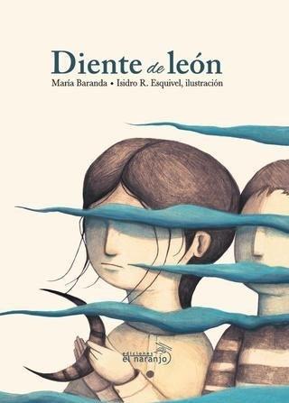Diente de león, de María Baranda (texto) e Isidro R. Esquivel (ilustraciones) – Ed. El Naranjo