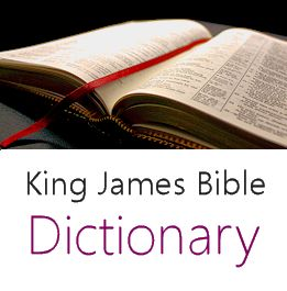 ONLINE King James Bible Dictionary The perfect tool for understanding the Bible. Eight Classic Dictionaries.